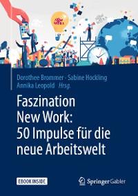 Cover Faszination New Work: 50 Impulse für die neue Arbeitswelt