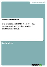 Cover Die Exegese Matthäus 10, 26[b] - 33. Analyse und historisch-kritische Textrekonstruktion