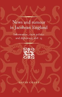 Cover News and rumour in Jacobean England