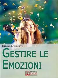 Cover Gestire le emozioni. Come Sfruttare il Potenziale Creativo delle Emozioni e Sviluppare l'Intelligenza Emotiva. (Ebook Italiano - Anteprima Gratis)