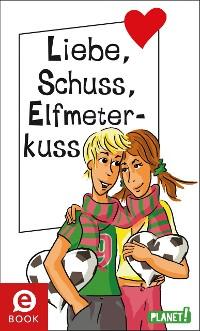 Cover Liebe, Schuss, Elfmeterkuss