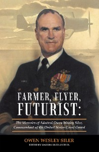 Cover Farmer, Flyer, Futurist: the Memoirs of Admiral Owen Wesley Siler, Commandant of the United States Coast Guard