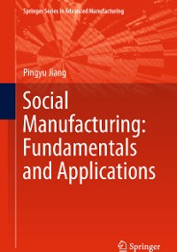 Cover Social Manufacturing: Fundamentals and Applications