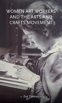 Cover Women art workers and the Arts and Crafts movement