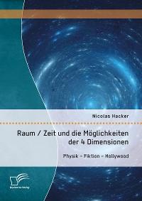 Cover Raum / Zeit und die Möglichkeiten der 4 Dimensionen: Physik – Fiktion – Hollywood