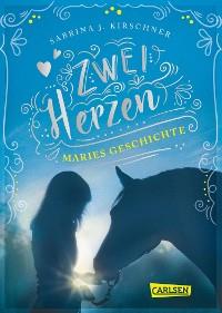 Cover Zwei Herzen – eine Pferdeliebe 2: Maries Geschichte