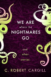 Cover We Are Where The Nightmares Go and Other Stories