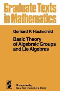 Cover Basic Theory of Algebraic Groups and Lie Algebras