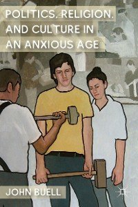Cover Politics, Religion, and Culture in an Anxious Age