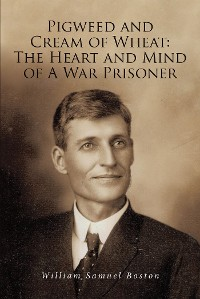 Cover Pigweed and Cream of Wheat:The Heart and Mind of A War Prisoner