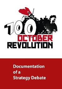 Cover 100 Years October Revolution - Documentation of a Strategy Debate