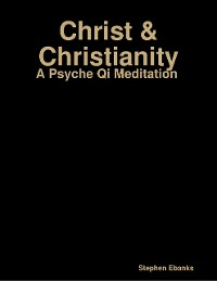 Cover Christ & Christianity: A Psyche Qi Meditation