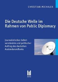 Cover Die Deutsche Welle im Rahmen von Public Diplomacy