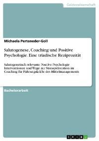Cover Salutogenese, Coaching und Positive Psychologie. Eine triadische Reziprozität