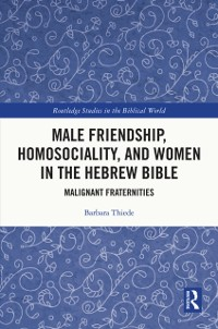 Cover Male Friendship, Homosociality, and Women in the Hebrew Bible