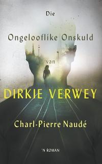 Cover Die ongelooflike onskuld van Dirkie Verwey