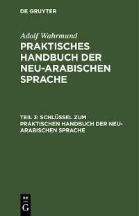 Cover Schlüssel zum Praktischen Handbuch der neu-arabischen Sprache