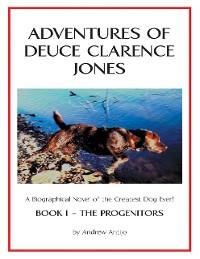 Cover Adventures of Deuce Clarence Jones: Book I: The Progenitors