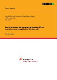 Cover Zur Entwicklung des Kommerzialitätsbegriffs im deutschen und europäischen Urheberrecht
