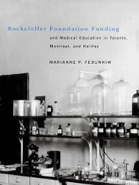 Cover Rockefeller Foundation Funding and Medical Education in Toronto, Montreal, and Halifax