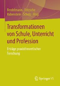 Cover Transformationen von Schule, Unterricht und Profession