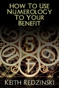 Cover How To Use Numerology To Your Benefit