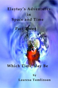 Cover Elaytay's Adventures in Space and Time - (pt3) Which Time May Be