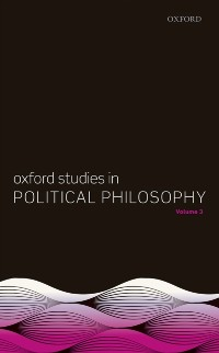 Cover Oxford Studies in Political Philosophy, Volume 3