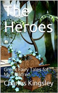 Cover The Heroes; Or, Greek Fairy Tales for My Children