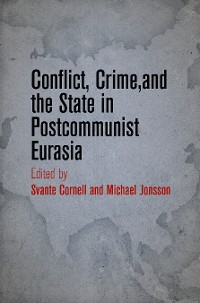 Cover Conflict, Crime, and the State in Postcommunist Eurasia