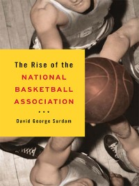 Cover The Rise of the National Basketball Association