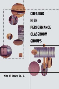 Cover Creating High Performance Classroom Groups