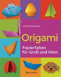 Cover Origami. Papierfalten für Groß und Klein. Die einfachste Art zu Basteln. Tiere, Blumen, Papierflieger, Himmel & Hölle, Fingerpuppen u.v.m.