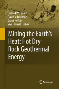 Cover Mining the Earth's Heat: Hot Dry Rock Geothermal Energy