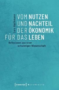 Cover Vom Nutzen und Nachteil der Ökonomik für das Leben