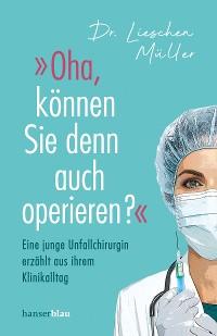 Cover »Oha, können Sie denn auch operieren?«
