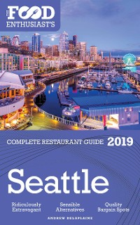 Cover SEATTLE - 2019 - The Food Enthusiast's Complete Restaurant Guide