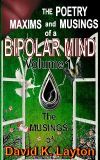Cover The Poetry, Maxims, and Musings of a BIPOLAR MIND