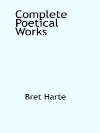 Cover The Complete Poetical Works of Bret Harte