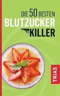 Cover Die 50 besten Blutzucker-Killer