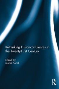 Cover Rethinking Historical Genres in the Twenty-First Century