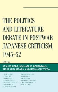Cover The Politics and Literature Debate in Postwar Japanese Criticism, 1945–52