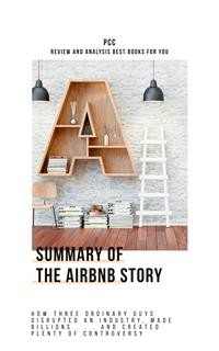 Cover The Airbnb Story: How Three Ordinary Guys Disrupted an Industry, Made Billions . . . and Created Plenty of Controversy