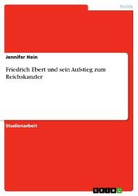 Cover Friedrich Ebert und sein Aufstieg zum Reichskanzler