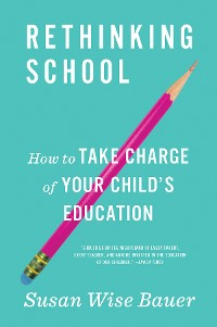 Cover Rethinking School: How to Take Charge of Your Child's Education