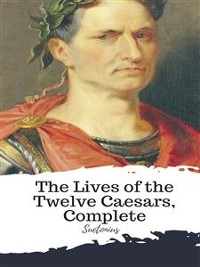 Cover The Lives of the Twelve Caesars, Complete