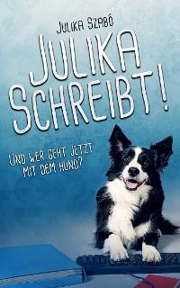 Cover Julika schreibt! Und wer geht jetzt mit dem Hund?