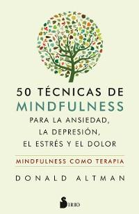 Cover 50 técnicas de mindfulness para la ansiedad, la depresión, el estrés y el dolor
