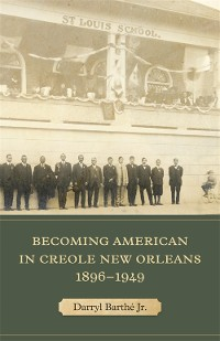 Cover Becoming American in Creole New Orleans, 1896–1949