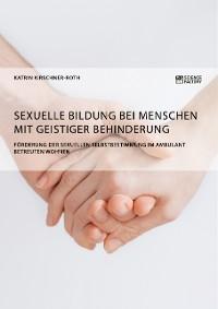 Cover Sexuelle Bildung bei Menschen mit geistiger Behinderung. Förderung der sexuellen Selbstbestimmung im ambulant betreuten Wohnen